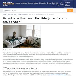 What are the best flexible jobs for uni students?