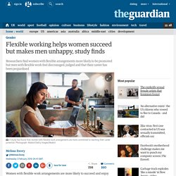 Flexible working helps women succeed but makes men unhappy, study finds