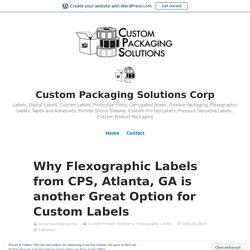 Why Flexographic Labels from CPS, Atlanta, GA is another Great Option for Custom Labels – Custom Packaging Solutions Corp