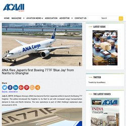 ANA flies Japan's first Boeing 777F 'Blue Jay' from Narita to Shanghai