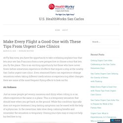 Make Every Flight a Good One with These Tips From Urgent Care Clinics