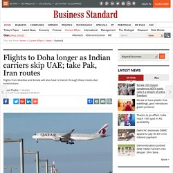 Flights to Doha longer as Indian carriers skip UAE; take Pak, Iran routes
