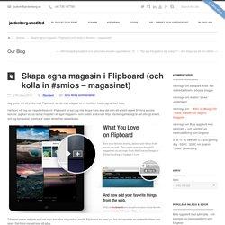 Skapa egna magasin i Flipboard (och kolla in #smios - magasinet)