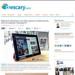Flipboard: sélectionnez vos vidéos, photos et articles favoris, créez un magazine et partagez-le