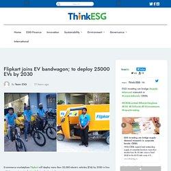 Flipkart joins EV bandwagon; to deploy 25000 EVs by 2030 -