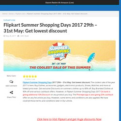 Flipkart Summer Shopping Days 2017 29th - 31st May: Get lowest discount