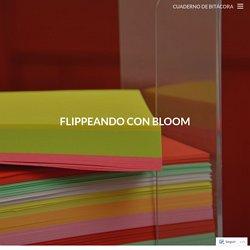 Flippeando con Bloom