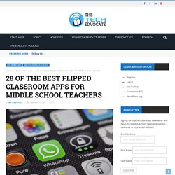 28 of the Best Flipped Classroom Apps for Middle School Teachers