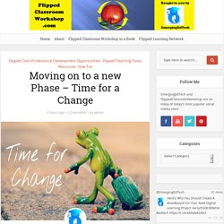 Moving on to a new Phase – Time for a Change – Flipped Classroom Workshop