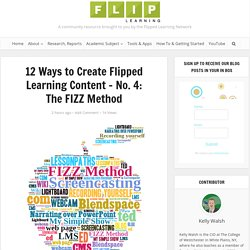 12 Ways to Create Flipped Learning Content - No. 4: The FIZZ Method - Flipped Learning Network Hub