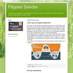 Flipped Sandra: ¿Pero qué es Flipped Classroom?