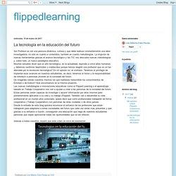 flippedlearning : La tecnología en la educación del futuro