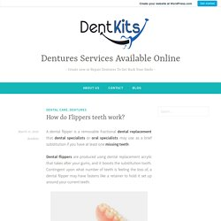 How do Flippers teeth work? – Dentures Services Available Online