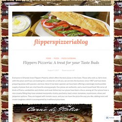 Flippers Pizzeria: A treat for your Taste Buds – flipperspizzeriablog