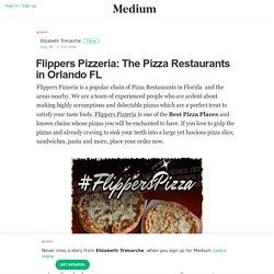 Flippers Pizzeria: The Pizza Restaurants in Orlando FL