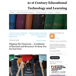 Flipping The Classroom… A Goldmine of Research and Resources To Keep You On Your Feet