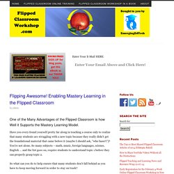 Flipping Awesome! Enabling Mastery Learning in the Flipped Classroom