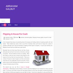 Flipping A House For Cash - Abraham Galbut