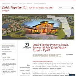 Quick Flipping Property Search / Become the Real Estate Market Expert – Tip #3