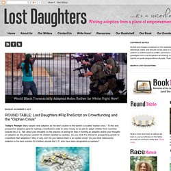 "Lost Daughters: ROUND TABLE: Lost Daughters #FlipTheScript on Crowdfunding and the ""Orphan Crisis"""