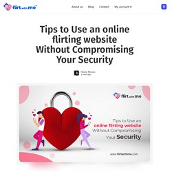 Tips to Use an online flirting website Without Compromising Your Security