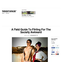 A Field Guide To Flirting For The Socially Awkward