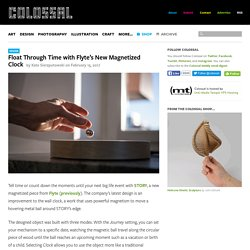 Float Through Time with Flyte's New Magnetized Clock