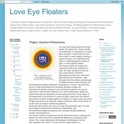 Love Eye Floaters: Thigles: Quantum Phenomena