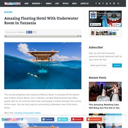 Amazing Floating Hotel With Underwater Room In Tanzania