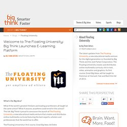 Welcome to The Floating University: Big Think Launches E-Learning Platform