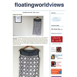 floating world: pillowcase dress