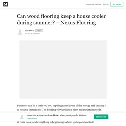 Can wood flooring keep a house cooler during summer?