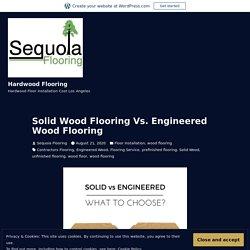 Solid Wood Flooring Vs. Engineered Wood Flooring – Hardwood Flooring