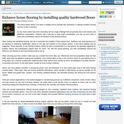 Enhance house flooring by installing quality hardwood floors by Baila Floors