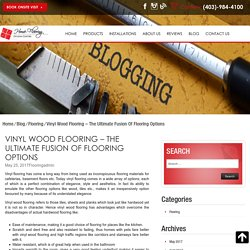 Vinyl Wood Flooring – The Ultimate Fusion Of Flooring Options