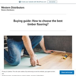Buying guide: How to choose the best timber flooring? – Western Distributors