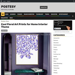 Cool Floral Art Prints for Home Interior Theme