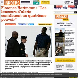 """Florence Hartmann : """"Les lanceurs d'alerte contribuent au quatrième pouvoir"""""""
