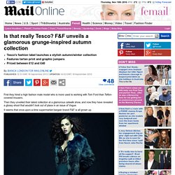 Florence + Fred: Tesco's fashion line F&F unveils a glamorous grunge-inspired autumn collection
