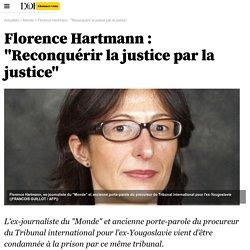 "Florence Hartmann : ""Reconquérir la justice par la justice"" - Monde"