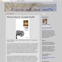 Clara et les mots: Florence Seyvos - La sainte famille
