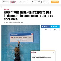 Florent Guénard: «On n'exporte pas la démocratie comme on exporte du Coca-Cola»