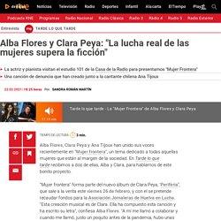 """Alba Flores y Clara Peya: """"La lucha real de las mujeres supera la ficción"""""""
