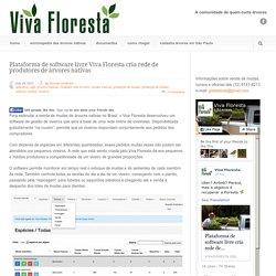 viva floresta » Plataforma de software livre Viva Floresta cria rede de produtores de árvores nativas