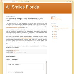 All Smiles Florida: The Benefits of Hiring a Family Dentist for Your Loved Ones