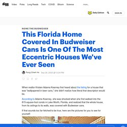 This Florida Home Covered In Budweiser Cans Is One Of The Most Eccentric Houses We've Ever Seen