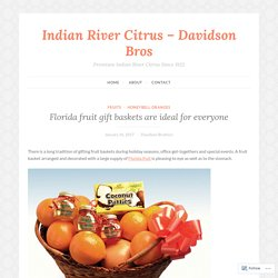 Florida fruit gift baskets are ideal for everyone – Indian River Citrus – Davidson Bros