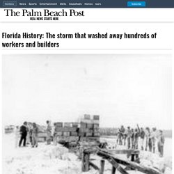 Florida History: The storm that washed away hundreds of workers and builders
