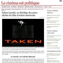 Taken (2008), un florilège des pires clichés du film d'action américain