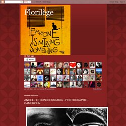 Florilège: ANGELE ETOUNDI ESSAMBA - PHOTOGRAPHE - CAMEROUN